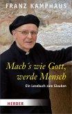 Mach's wie Gott, werde Mensch (eBook, ePUB)