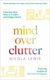Mind Over Clutter: Cleaning Your Way to a Calm and Happy Home (eBook, ePUB)