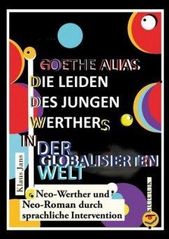 Goethe alias die Leiden des jungen Werthers in der globalisierten Welt - Jans, Klaus
