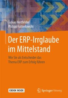 Der ERP-Irrglaube im Mittelstand - Hertfelder, Tobias;Futterknecht, Philipp
