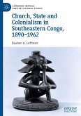 Church, State and Colonialism in Southeastern Congo, 1890-1962