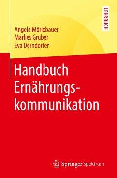 Handbuch Ernährungskommunikation - Mörixbauer, Angela;Gruber, Marlies;Derndorfer, Eva