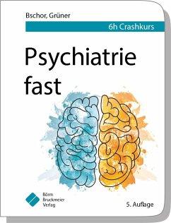 Psychiatrie fast - Bschor, Tom; Grüner, Steffen