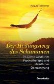 Der Heilungsweg des Schamanen im Lichte westlicher Psychotherapie und christlicher Überlieferung (eBook, ePUB)