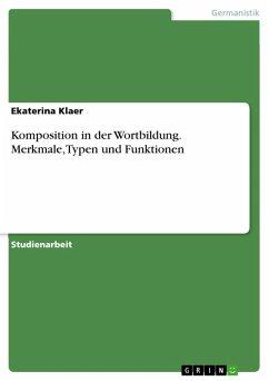 Komposition in der Wortbildung. Merkmale, Typen und Funktionen (eBook, PDF)
