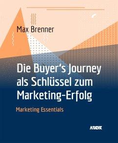 Die Buyer's Journey als Schlüssel zum Marketing-Erfolg (eBook, ePUB) - Brenner, Max