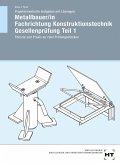 Projektorientierte Aufgaben mit Lösungen Metallbauer/in Fachrichtung Konstruktionstechnik Gesellenprüfung Teil 1