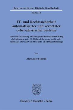 IT- und Rechtssicherheit automatisierter und vernetzter cyber-physischer Systeme. - Schmid, Alexander