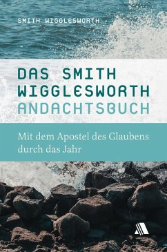 Das Smith-Wigglesworth-Andachtsbuch (eBook, ePUB) - Wigglesworth, Smith