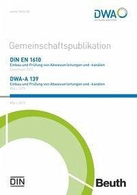 Gemeinschaftspublikation DIN EN 1610: 2015/DWA-A 139:2019 Einbau und Prüfung von Abwasserleitungen und -kanälen