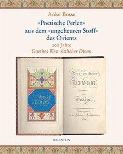 »Poetische Perlen« aus dem »ungeheuren Stoff« des Orients - Bosse, Anke