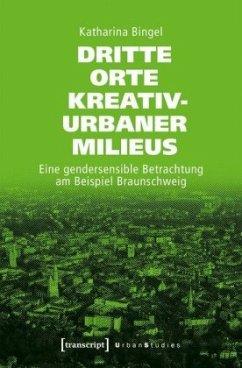 Dritte Orte kreativ-urbaner Milieus - Bingel, Katharina