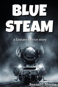 Blue Steam (a fantasy horror story) (eBook, ePUB)