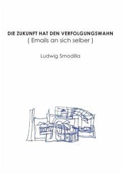 Die Zukunft hat den Verfolgungswahn - Smodilla, Ludwig