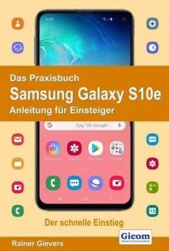 Das Praxisbuch Samsung Galaxy S10e - Anleitung für Einsteiger - Gievers, Rainer