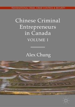 Chinese Criminal Entrepreneurs in Canada, Volume I (eBook, PDF) - Chung, Alex