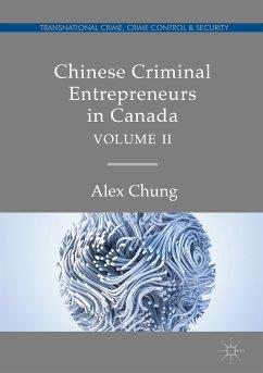 Chinese Criminal Entrepreneurs in Canada, Volume II (eBook, PDF) - Chung, Alex