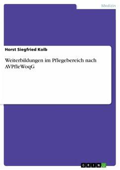 Weiterbildungen im Pflegebereich nach AVPfleWoqG (eBook, PDF)