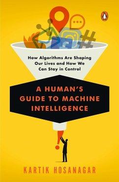 A Human's Guide to Machine Intelligence (eBook, ePUB) - Hosanagar, Kartik