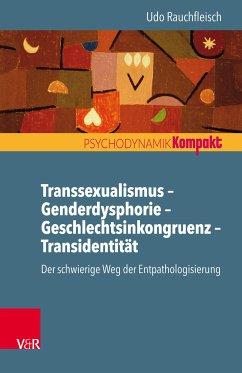 Transsexualismus - Genderdysphorie - Geschlechtsinkongruenz - Transidentität (eBook, PDF) - Rauchfleisch, Udo