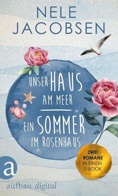 Unser Haus am Meer & Ein Sommer im Rosenhaus (eBook, ePUB) - Jacobsen, Nele