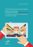 Product Placement in Social Media, Film und Fernsehen: Grundlagen, Entwicklung, Erscheinungsformen und aktuelle Rechtslage (eBook, PDF)