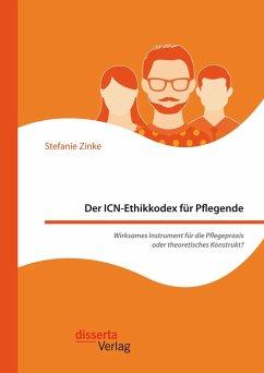 Der ICN-Ethikkodex für Pflegende: Wirksames Instrument für die Pflegepraxis oder theoretisches Konstrukt? (eBook, PDF) - Zinke, Stefanie