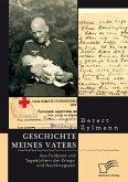 Geschichte meines Vaters. Aus Feldpost und Tagebüchern der Kriegs- und Nachkriegszeit (eBook, PDF)