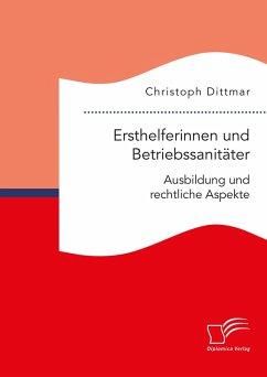 Ersthelferinnen und Betriebssanitäter. Ausbildung und rechtliche Aspekte (eBook, PDF) - Dittmar, Christoph