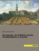 Der Zwinger, die Hoffeste und die Schloßbaupläne zu Dresden