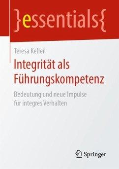 Integrität als Führungskompetenz - Keller, Teresa