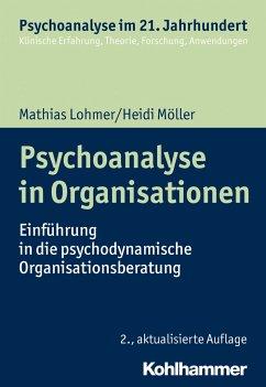 Psychoanalyse in Organisationen - Lohmer, Mathias; Möller, Heidi