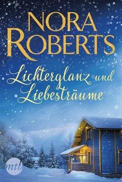 Lichterglanz und Liebesträume - Roberts, Nora