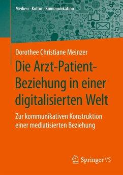 Die Arzt-Patient-Beziehung in einer digitalisierten Welt - Meinzer, Dorothee Christiane