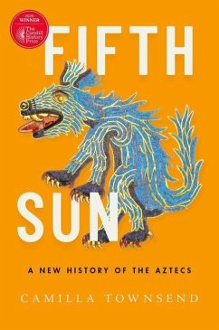 Fifth Sun: A New History of the Aztecs - Townsend, Camilla (Professor of History, Professor of History, Rutge