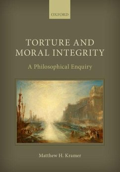 Torture and Moral Integrity: A Philosophical Enquiry - Kramer, Matthew H.