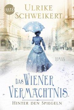 Hinter den Spiegeln - Das Wiener Vermächtnis (eBook, ePUB) - Schweikert, Ulrike