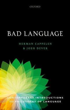 Bad Language - Cappelen, Herman (Professor of Philosophy, Professor of Philosophy, University of Oslo/University of St Andrews); Dever, Josh (Professor of Philosophy, Professor of Philosophy, University of Texas at Austin)