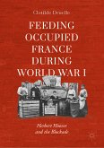 Feeding Occupied France during World War I (eBook, PDF)