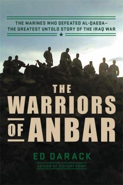 The Warriors of Anbar: The Marines Who Crushed Al Qaeda--The Greatest Untold Story of the Iraq War - Darack, Ed