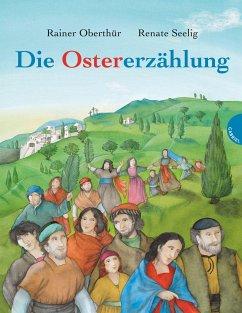 Die Ostererzählung (Mängelexemplar) - Oberthür, Rainer; Seelig, Renate