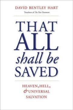 That All Shall Be Saved: Heaven, Hell, and Universal Salvation - Hart, David Bentley