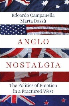 Anglo Nostalgia: The Politics of Emotion in a Fractured West - Campanella, Edoardo; Dassu, Marta