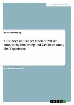 Gesünder und länger leben durch die moralische Ernährung und Weltanschauung des Veganismus
