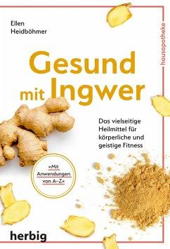 Gesund mit Ingwer (eBook, ePUB) - Heidböhmer, Ellen