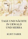 Tage und Nächte in Urwald und Sierra (eBook, ePUB)