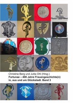 Fortunae - 400 Jahre Frauengeschichte(n) in, aus und um Glückstadt. Band 3