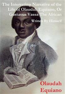The Interesting Narrative of the Life of Olaudah Equiano, Or Gustavus Vassa, The African Written By Himself (eBook, ePUB)