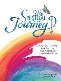My Spiritual Journey: A Guided Journal with Questions and Reflections to Light Your Path