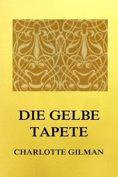 Die gelbe Tapete (eBook, ePUB) - Gilman, Charlotte Perkins